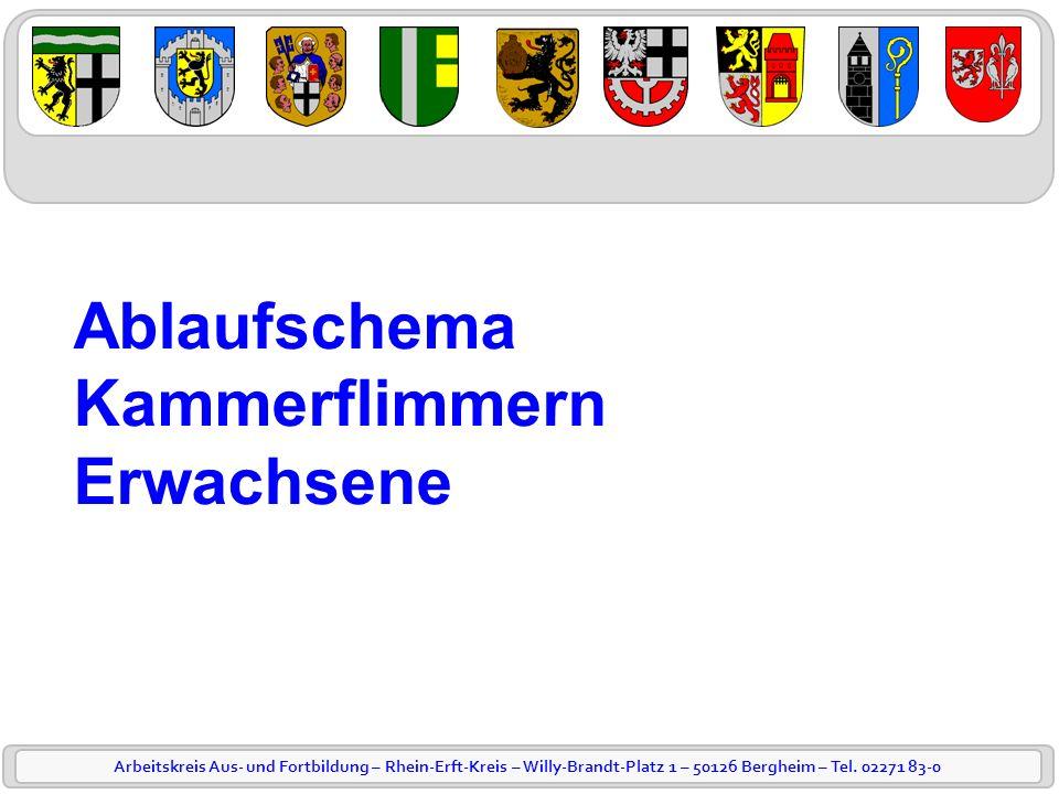 Arbeitskreis Aus- und Fortbildung – Rhein-Erft-Kreis – Willy-Brandt-Platz 1 – 50126 Bergheim – Tel. 02271 83-0 Ablaufschema Kammerflimmern Erwachsene