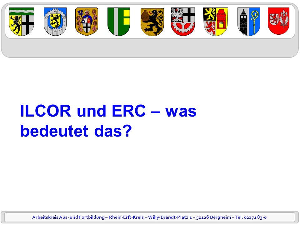 Arbeitskreis Aus- und Fortbildung – Rhein-Erft-Kreis – Willy-Brandt-Platz 1 – 50126 Bergheim – Tel. 02271 83-0 ILCOR und ERC – was bedeutet das?