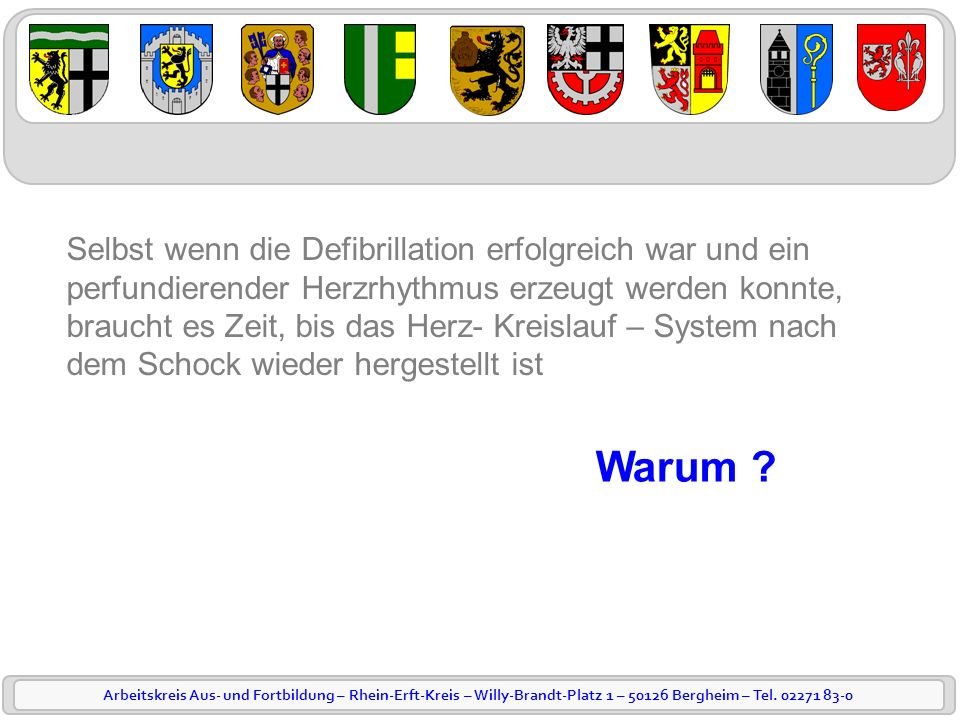 Arbeitskreis Aus- und Fortbildung – Rhein-Erft-Kreis – Willy-Brandt-Platz 1 – 50126 Bergheim – Tel. 02271 83-0 Selbst wenn die Defibrillation erfolgre