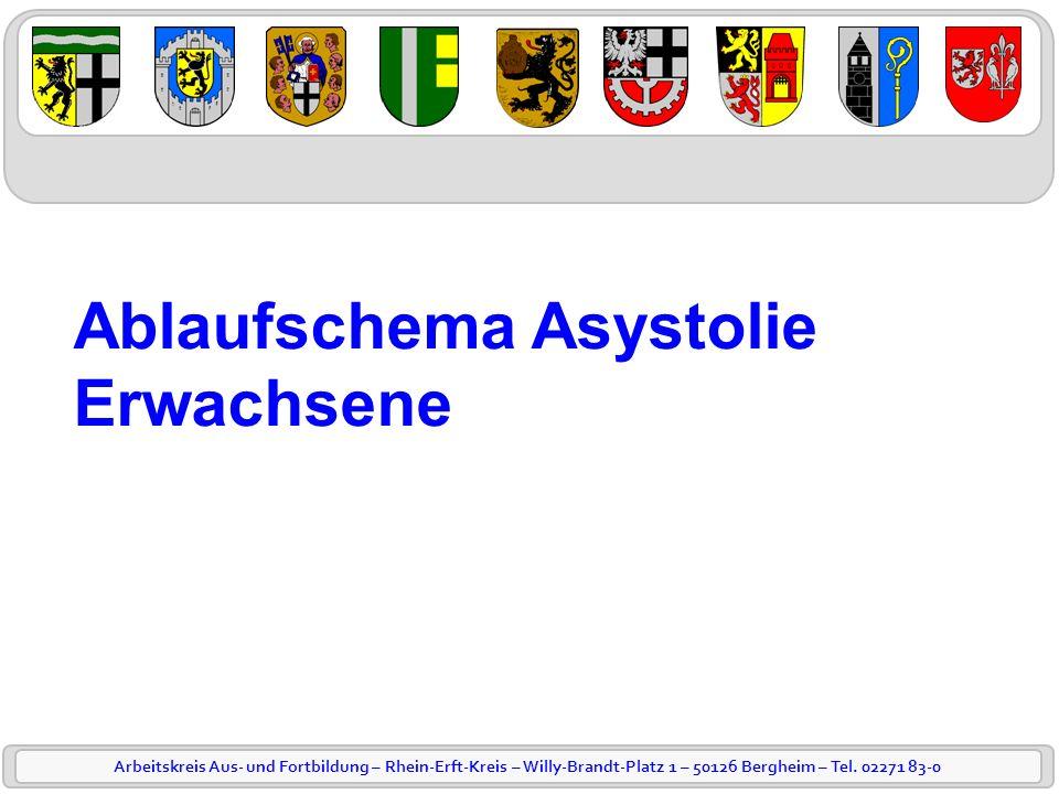 Arbeitskreis Aus- und Fortbildung – Rhein-Erft-Kreis – Willy-Brandt-Platz 1 – 50126 Bergheim – Tel. 02271 83-0 Ablaufschema Asystolie Erwachsene
