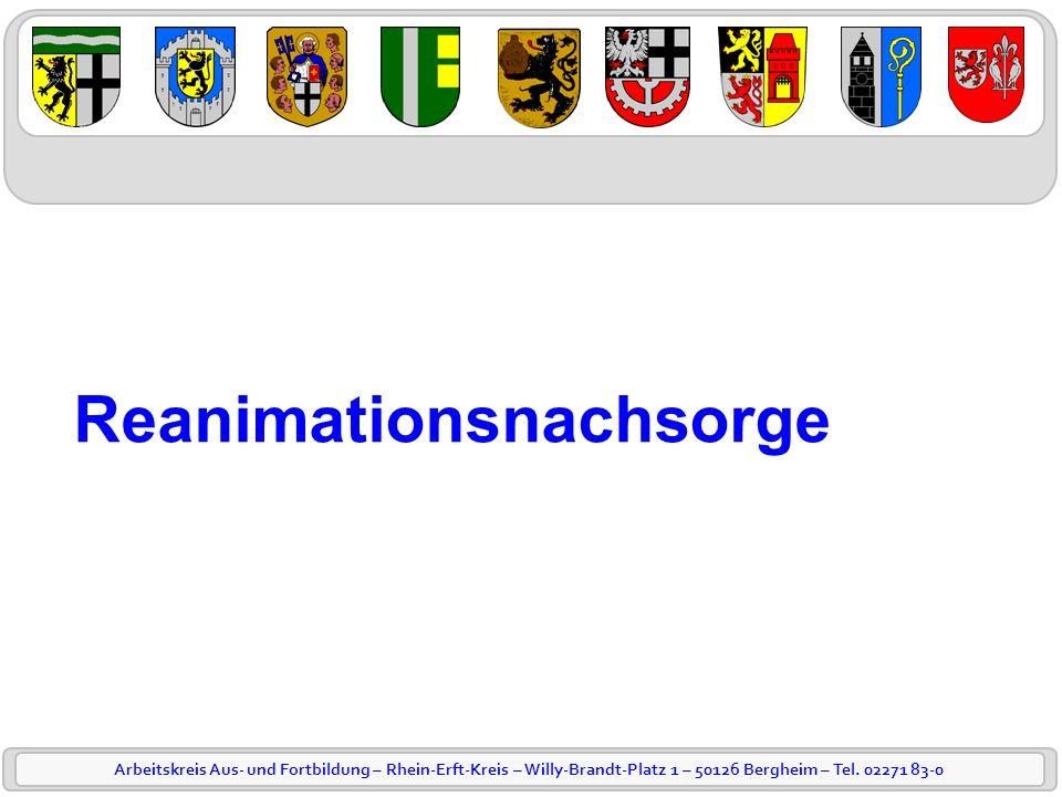 Arbeitskreis Aus- und Fortbildung – Rhein-Erft-Kreis – Willy-Brandt-Platz 1 – 50126 Bergheim – Tel. 02271 83-0 Reanimationsnachsorge