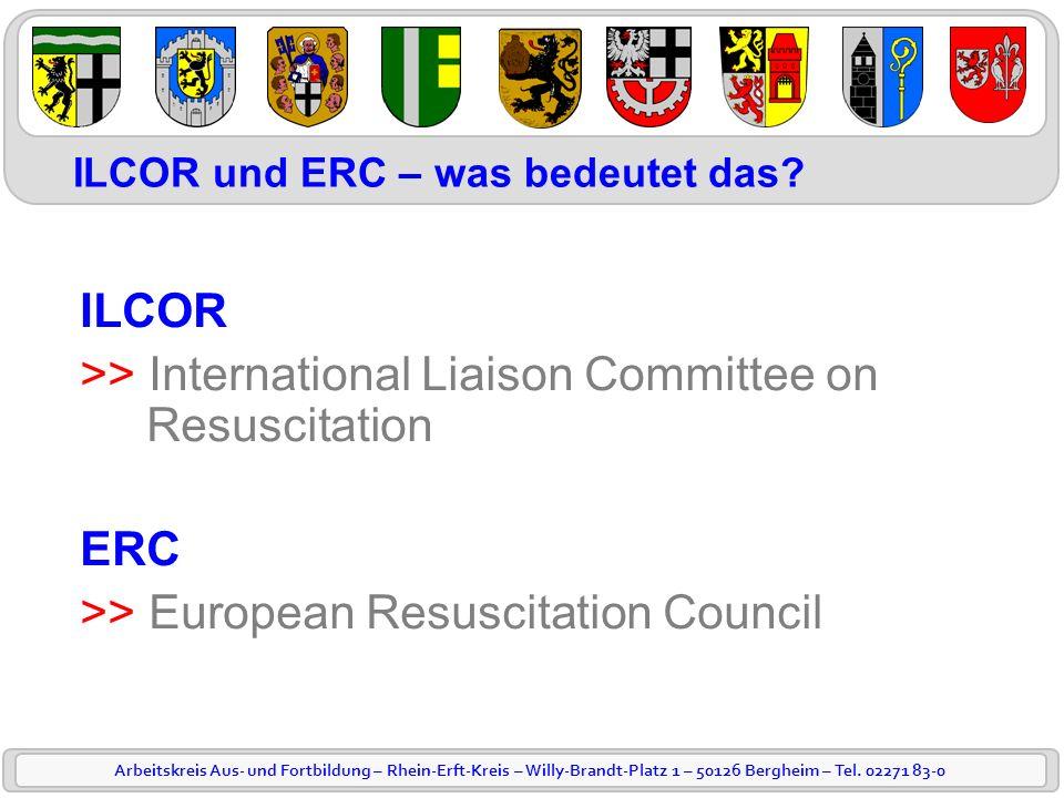 Arbeitskreis Aus- und Fortbildung – Rhein-Erft-Kreis – Willy-Brandt-Platz 1 – 50126 Bergheim – Tel. 02271 83-0 ILCOR >> International Liaison Committe