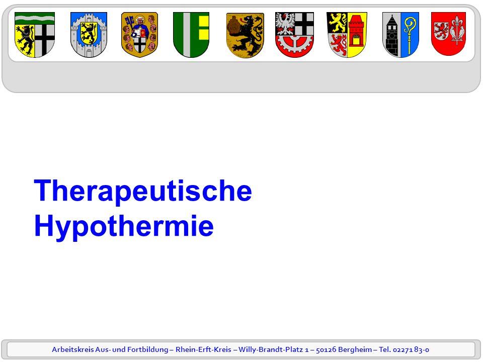 Arbeitskreis Aus- und Fortbildung – Rhein-Erft-Kreis – Willy-Brandt-Platz 1 – 50126 Bergheim – Tel. 02271 83-0 Therapeutische Hypothermie