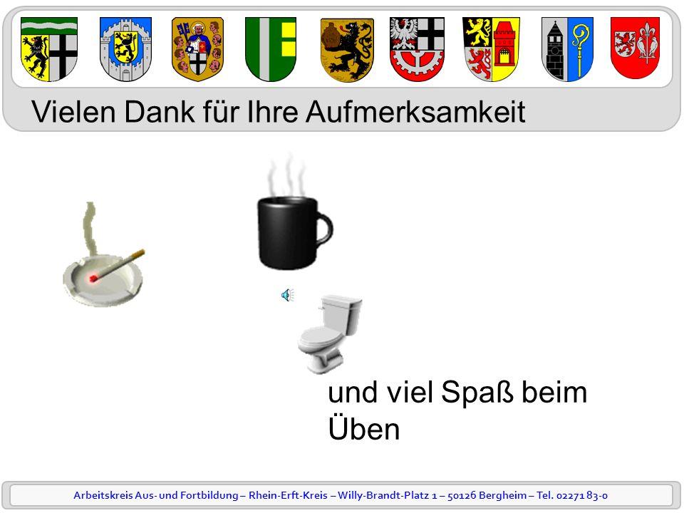 Arbeitskreis Aus- und Fortbildung – Rhein-Erft-Kreis – Willy-Brandt-Platz 1 – 50126 Bergheim – Tel. 02271 83-0 Vielen Dank für Ihre Aufmerksamkeit und