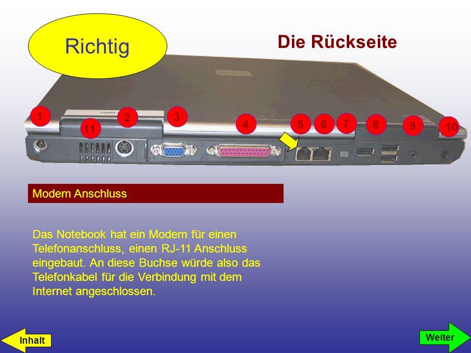 Die Rückseite Modem Anschluss Richtig Weiter Das Notebook hat ein Modem für einen Telefonanschluss, einen RJ-11 Anschluss eingebaut. An diese Buchse w