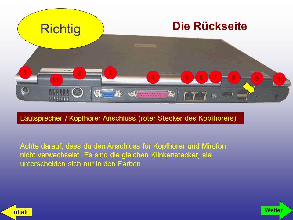 Die Rückseite Lautsprecher / Kopfhörer Anschluss (roter Stecker des Kopfhörers) Richtig Weiter Achte darauf, dass du den Anschluss für Kopfhörer und M