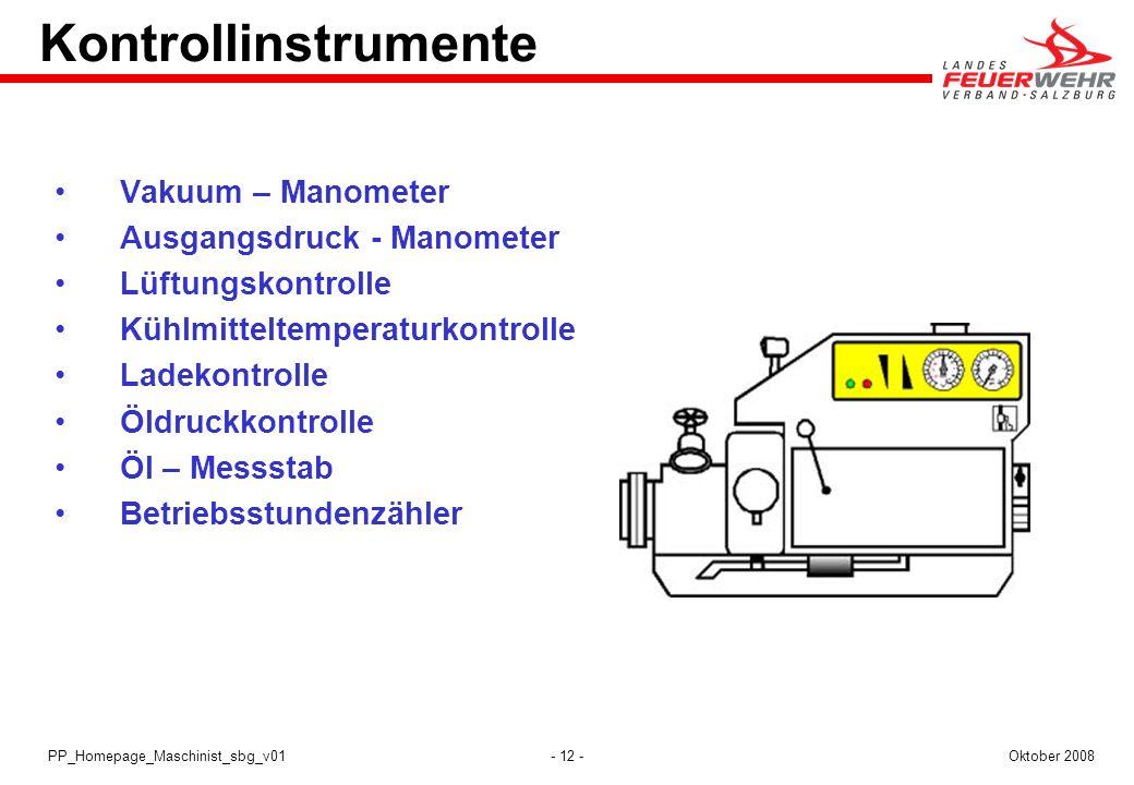 - 12 -Oktober 2008PP_Homepage_Maschinist_sbg_v01 Kontrollinstrumente Vakuum – Manometer Ausgangsdruck - Manometer Lüftungskontrolle Kühlmitteltemperat