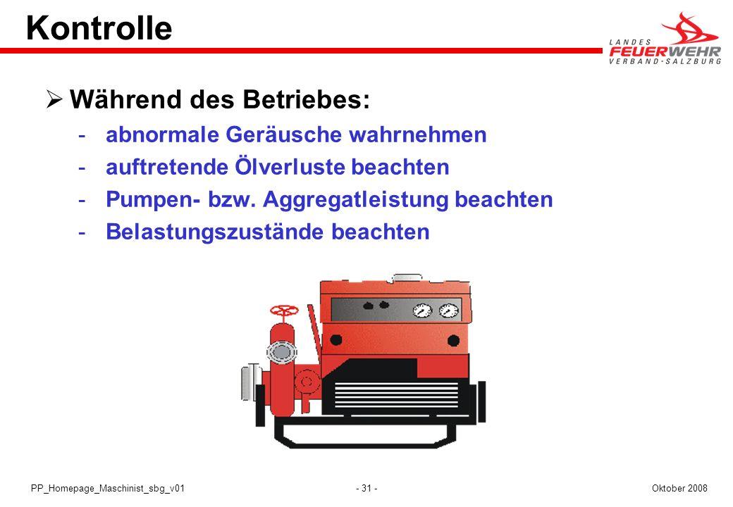 - 31 -Oktober 2008PP_Homepage_Maschinist_sbg_v01 Kontrolle Während des Betriebes:  abnormale Geräusche wahrnehmen  auftretende Ölverluste beachten 