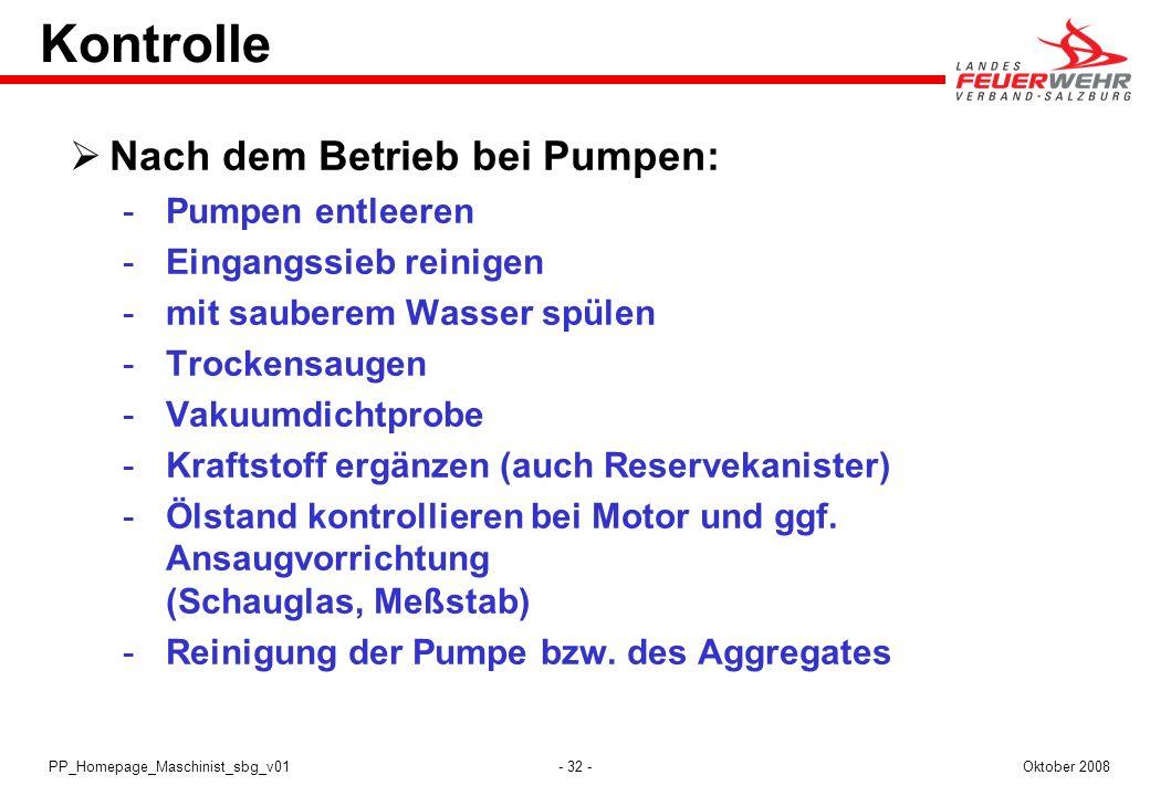 - 32 -Oktober 2008PP_Homepage_Maschinist_sbg_v01 Kontrolle Nach dem Betrieb bei Pumpen:  Pumpen entleeren  Eingangssieb reinigen  mit sauberem Wass