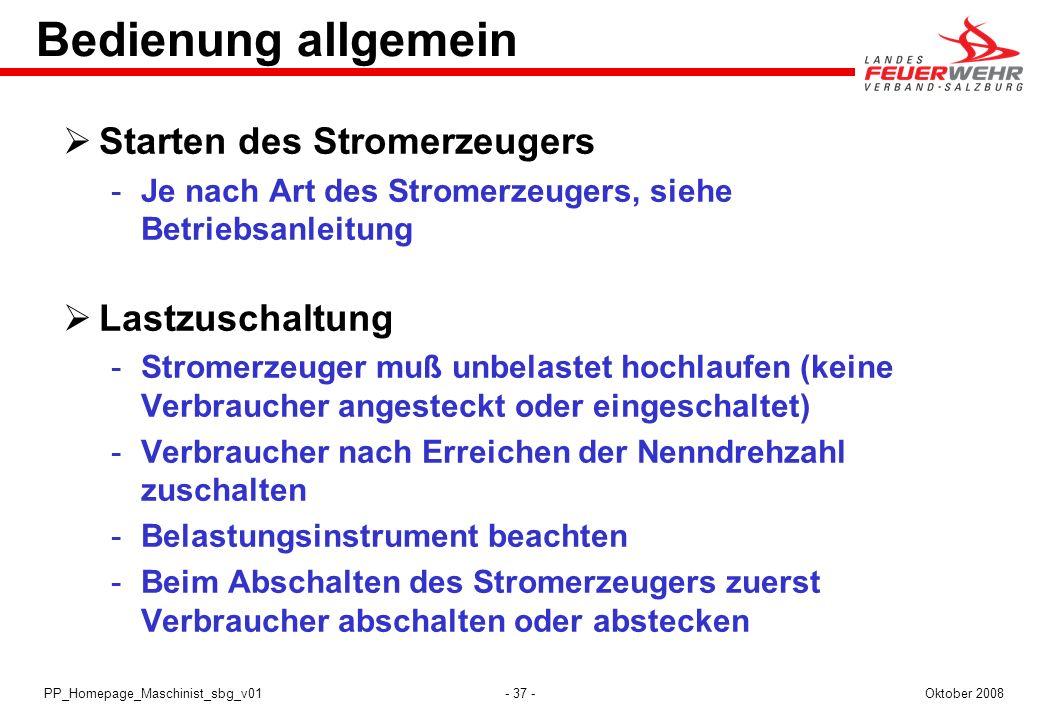 - 37 -Oktober 2008PP_Homepage_Maschinist_sbg_v01 Bedienung allgemein Starten des Stromerzeugers Je nach Art des Stromerzeugers, siehe Betriebsanleitu