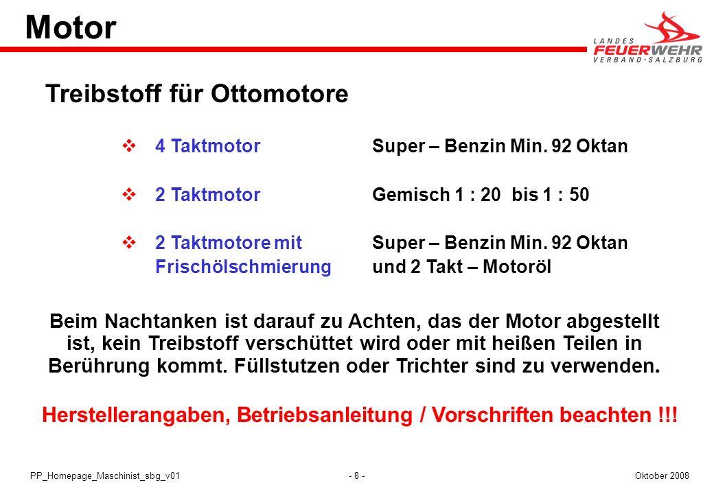 - 8 -Oktober 2008PP_Homepage_Maschinist_sbg_v01 Motor Treibstoff für Ottomotore 4 TaktmotorSuper – Benzin Min. 92 Oktan 2 TaktmotorGemisch 1 : 20 bis