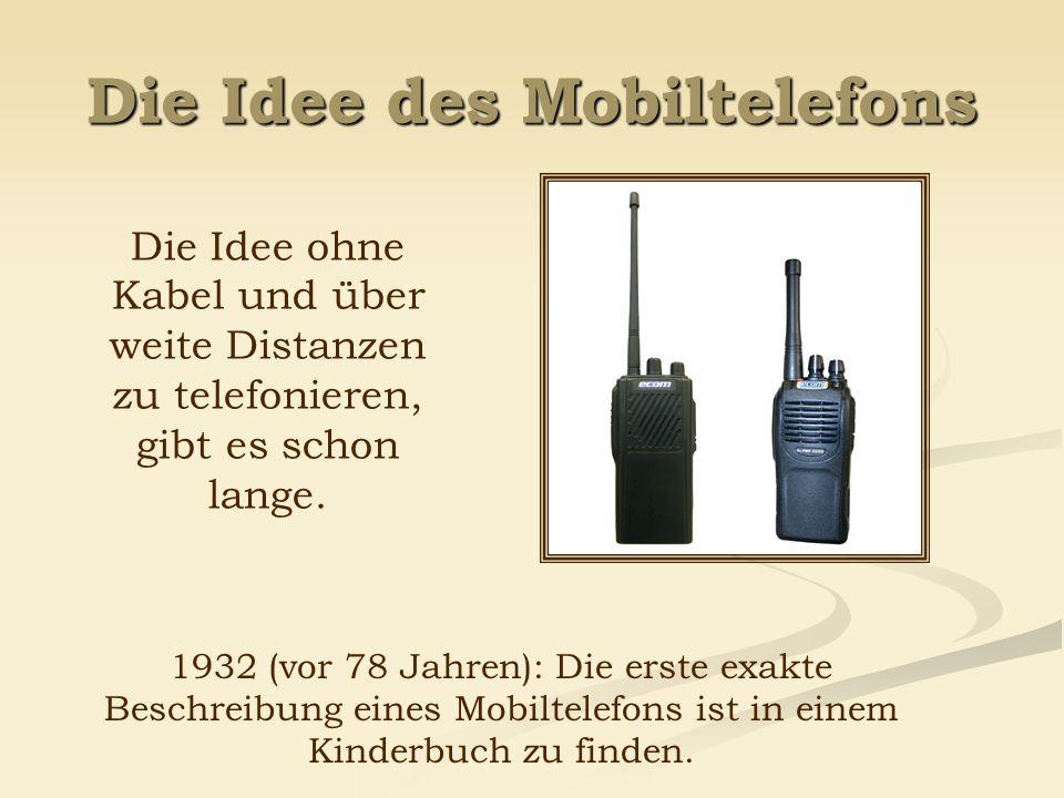 Die Idee des Mobiltelefons 1932 (vor 78 Jahren): Die erste exakte Beschreibung eines Mobiltelefons ist in einem Kinderbuch zu finden. Die Idee ohne Ka