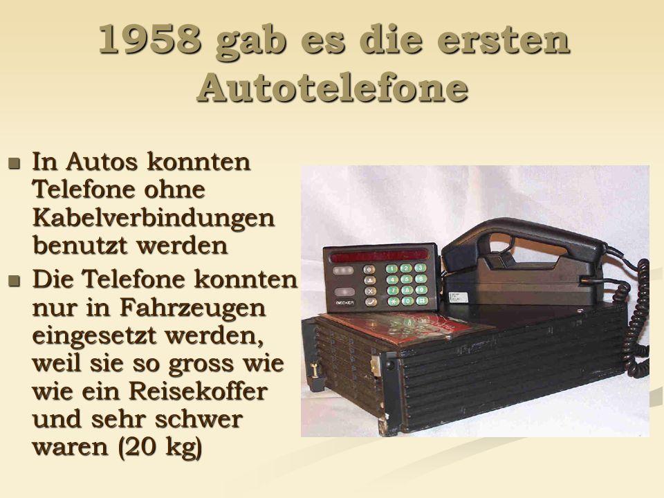 1958 gab es die ersten Autotelefone In Autos konnten Telefone ohne Kabelverbindungen benutzt werden In Autos konnten Telefone ohne Kabelverbindungen b