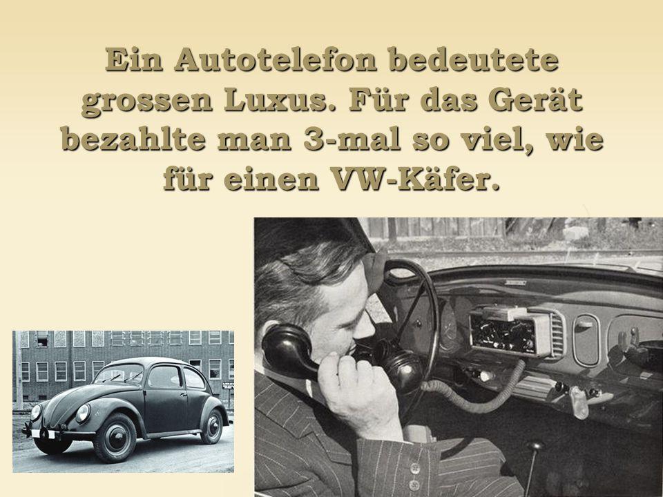 Ein Autotelefon bedeutete grossen Luxus. Für das Gerät bezahlte man 3-mal so viel, wie für einen VW-Käfer.