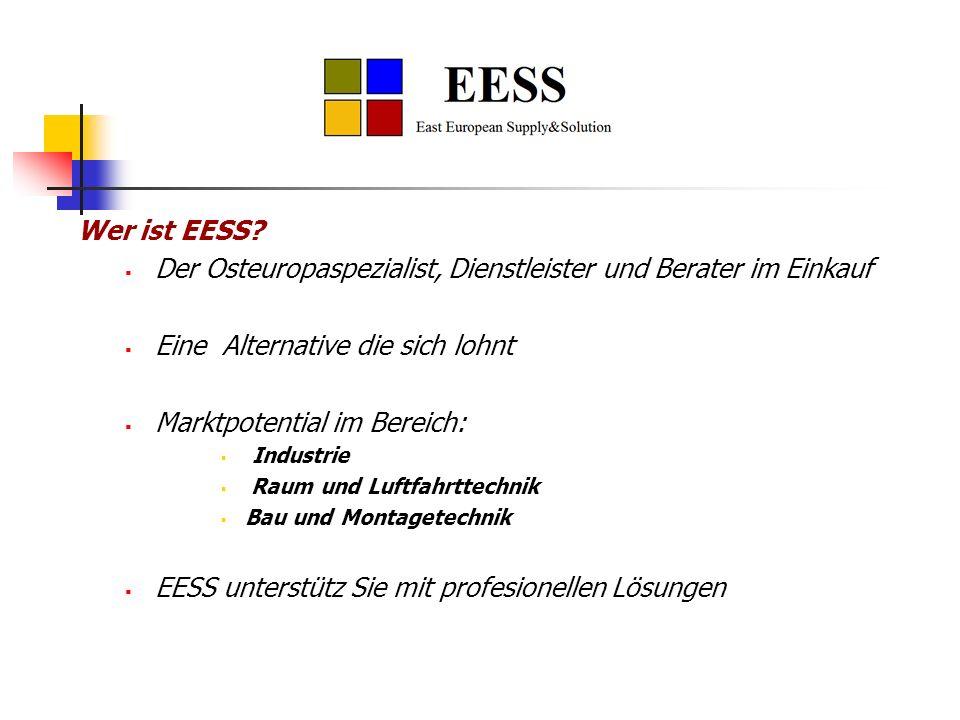 Wer ist EESS? Der Osteuropaspezialist, Dienstleister und Berater im Einkauf Eine Alternative die sich lohnt Marktpotential im Bereich: Industrie Raum