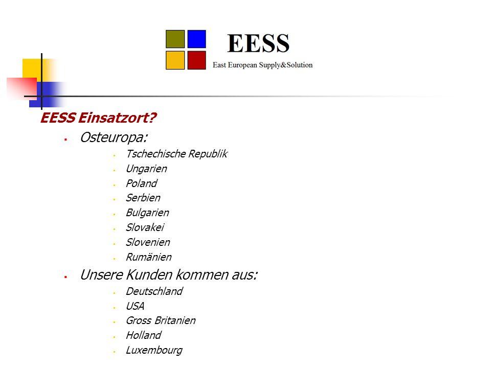 EESS Einsatzort? Osteuropa: Tschechische Republik Ungarien Poland Serbien Bulgarien Slovakei Slovenien Rumänien Unsere Kunden kommen aus: Deutschland