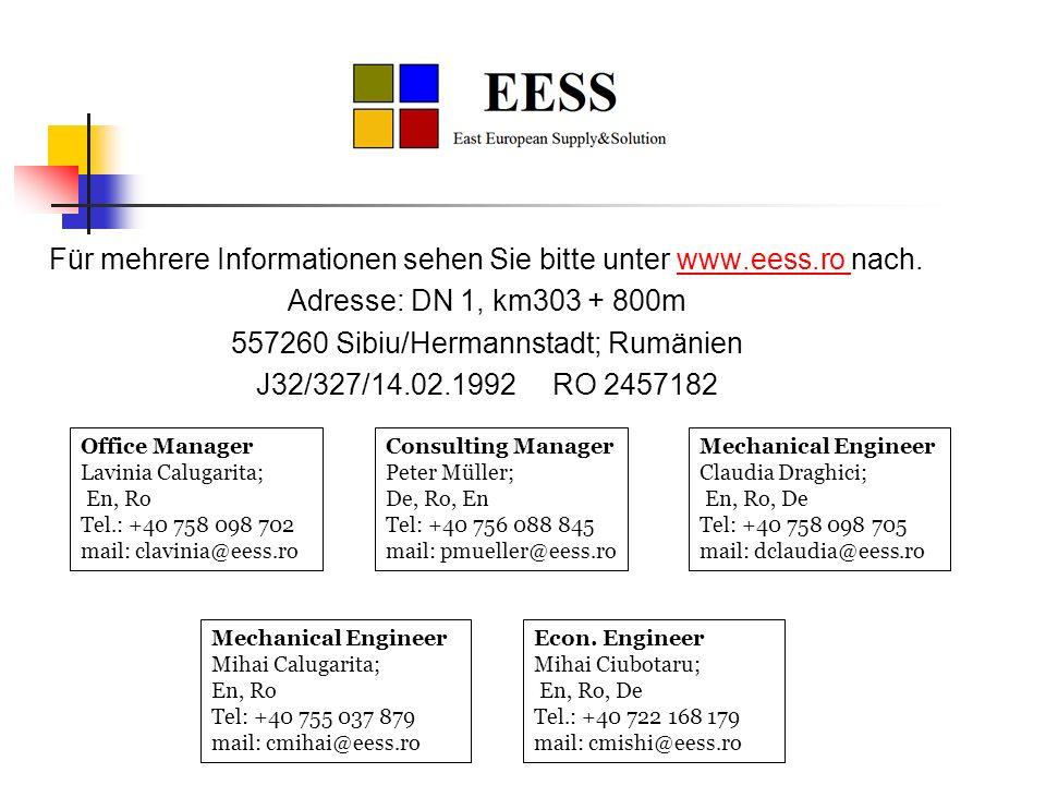 Für mehrere Informationen sehen Sie bitte unter www.eess.ro nach.www.eess.ro Adresse: DN 1, km303 + 800m 557260 Sibiu/Hermannstadt; Rumänien J32/327/1