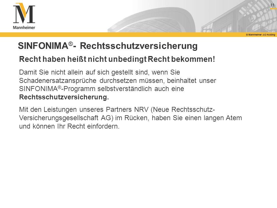 11 © Mannheimer AG Holding SINFONIMA ® - Rechtsschutzversicherung Recht haben heißt nicht unbedingt Recht bekommen! Damit Sie nicht allein auf sich ge