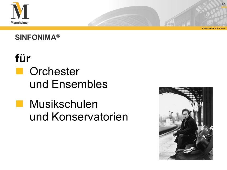 12 © Mannheimer AG Holding SINFONIMA ® für Orchester und Ensembles Musikschulen und Konservatorien