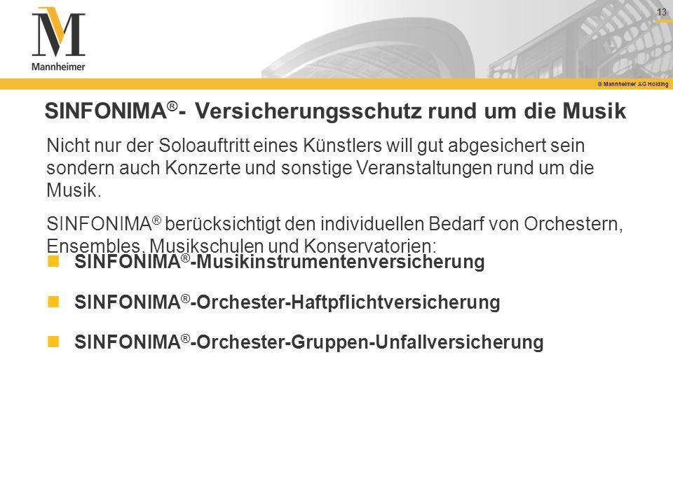 13 © Mannheimer AG Holding SINFONIMA ® - Versicherungsschutz rund um die Musik Nicht nur der Soloauftritt eines Künstlers will gut abgesichert sein so