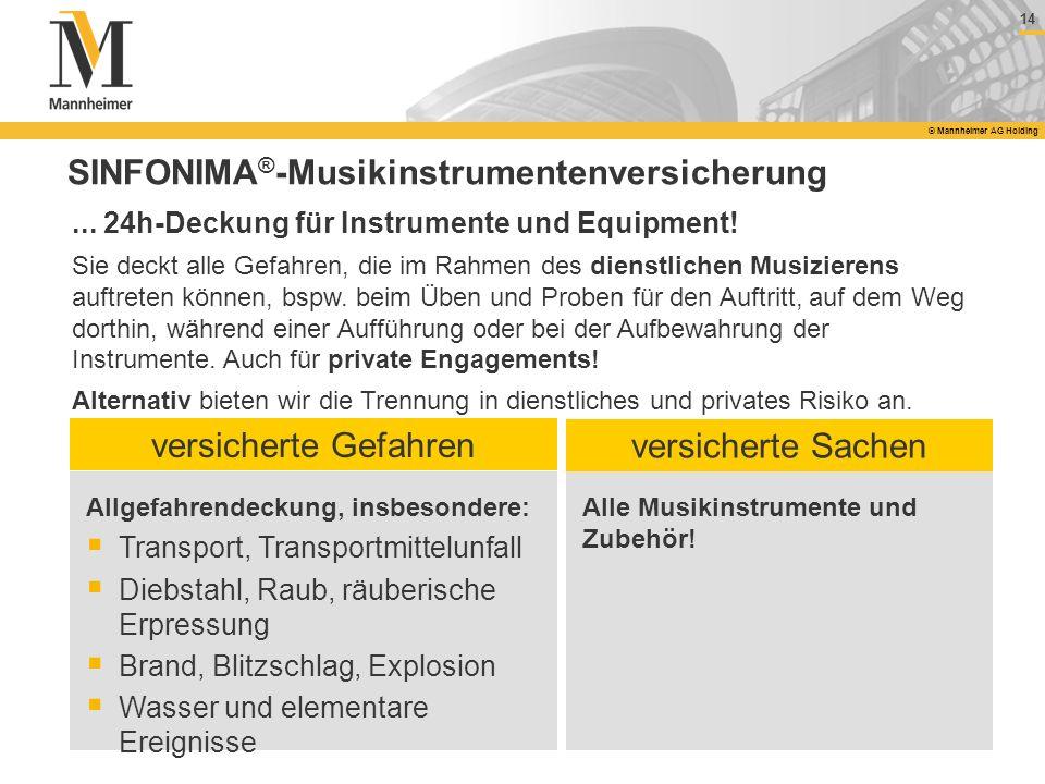 14 © Mannheimer AG Holding SINFONIMA ® -Musikinstrumentenversicherung... 24h-Deckung für Instrumente und Equipment! Sie deckt alle Gefahren, die im Ra