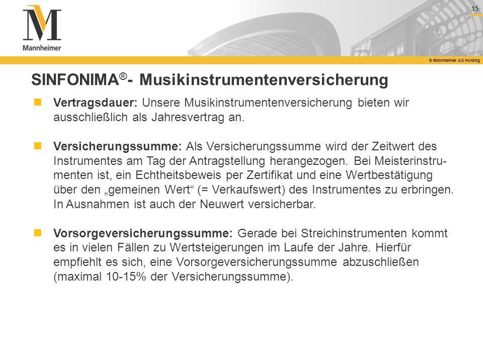 15 © Mannheimer AG Holding SINFONIMA ® - Musikinstrumentenversicherung Vertragsdauer: Unsere Musikinstrumentenversicherung bieten wir ausschließlich a