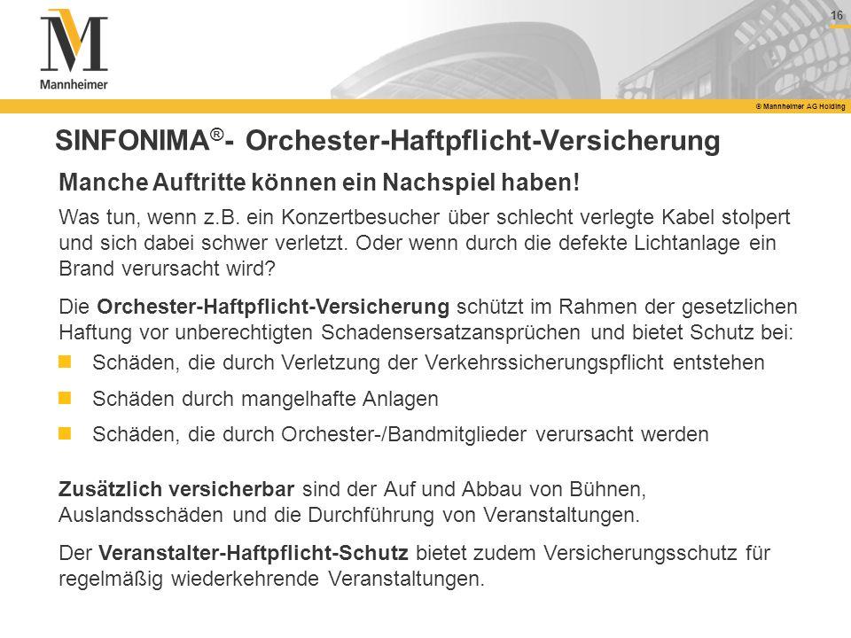 16 © Mannheimer AG Holding SINFONIMA ® - Orchester-Haftpflicht-Versicherung Manche Auftritte können ein Nachspiel haben! Was tun, wenn z.B. ein Konzer