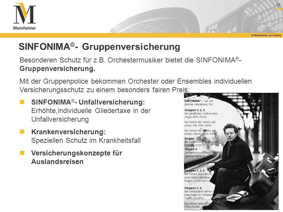 17 © Mannheimer AG Holding SINFONIMA ® - Gruppenversicherung Besonderen Schutz für z.B. Orchestermusiker bietet die SINFONIMA ® - Gruppenversicherung.