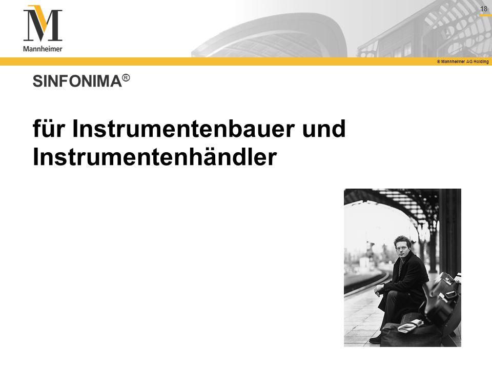 18 © Mannheimer AG Holding SINFONIMA ® für Instrumentenbauer und Instrumentenhändler