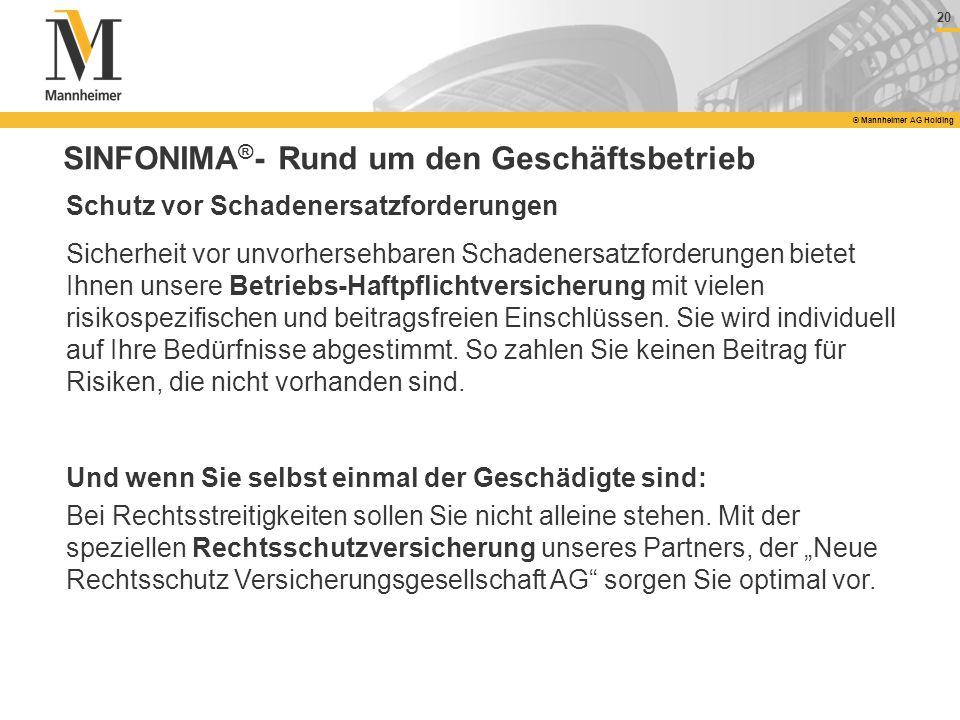 20 © Mannheimer AG Holding SINFONIMA ® - Rund um den Geschäftsbetrieb Schutz vor Schadenersatzforderungen Sicherheit vor unvorhersehbaren Schadenersat