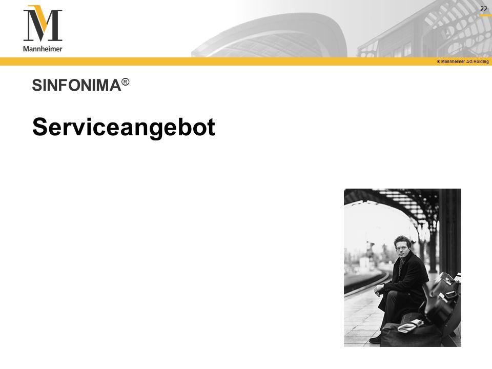 22 © Mannheimer AG Holding SINFONIMA ® Serviceangebot