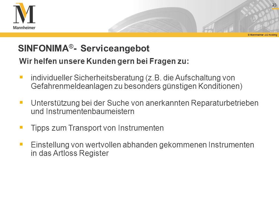 23 © Mannheimer AG Holding SINFONIMA ® - Serviceangebot Wir helfen unsere Kunden gern bei Fragen zu: individueller Sicherheitsberatung (z.B. die Aufsc