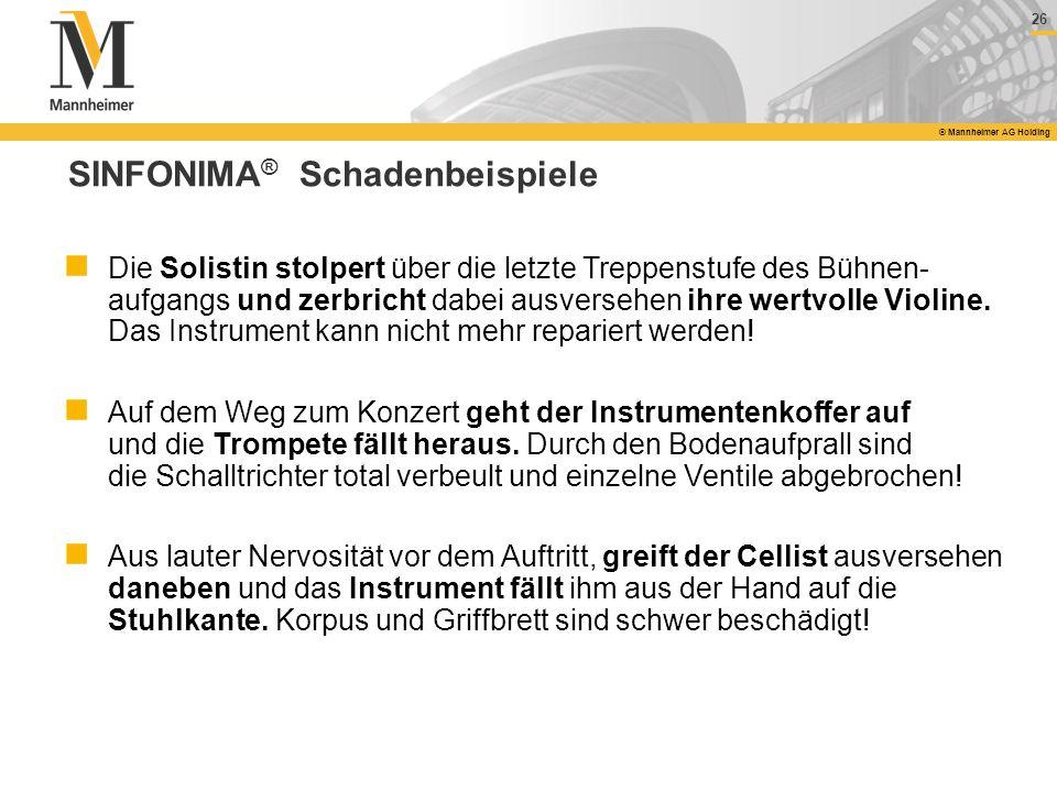 26 © Mannheimer AG Holding SINFONIMA ® Schadenbeispiele Die Solistin stolpert über die letzte Treppenstufe des Bühnen- aufgangs und zerbricht dabei au
