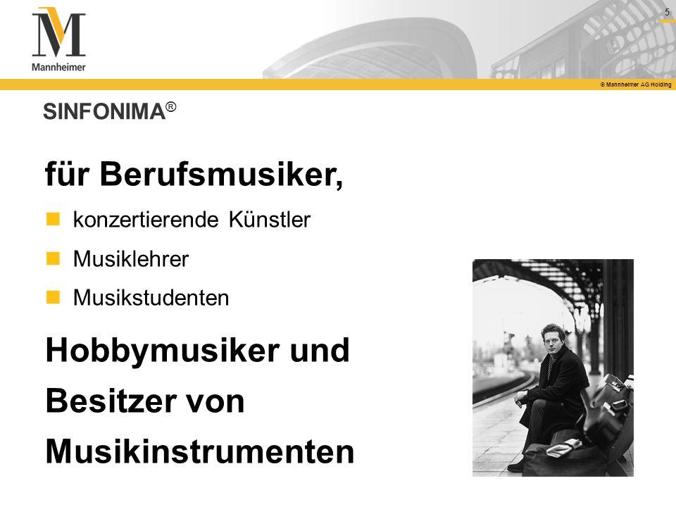 5 © Mannheimer AG Holding SINFONIMA ® für Berufsmusiker, konzertierende Künstler Musiklehrer Musikstudenten Hobbymusiker und Besitzer von Musikinstrum