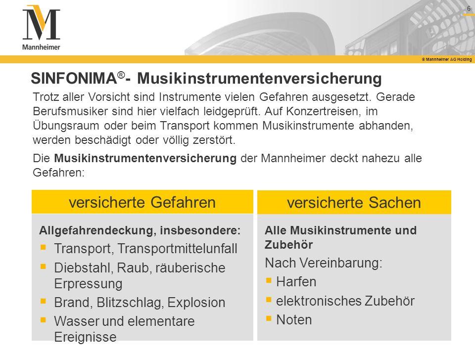 6 © Mannheimer AG Holding SINFONIMA ® - Musikinstrumentenversicherung versicherte Gefahren Allgefahrendeckung, insbesondere: Transport, Transportmitte