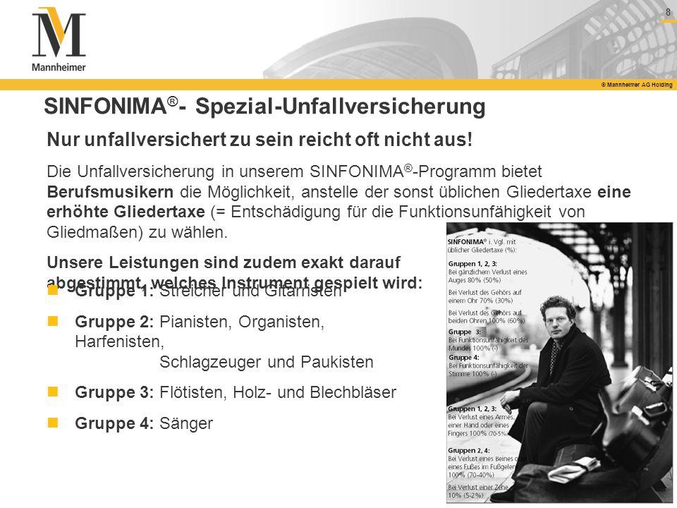 8 © Mannheimer AG Holding SINFONIMA ® - Spezial-Unfallversicherung Nur unfallversichert zu sein reicht oft nicht aus! Die Unfallversicherung in unsere