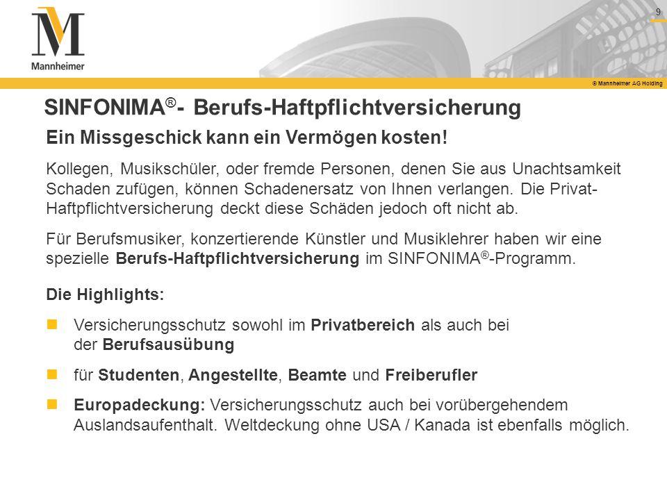 9 © Mannheimer AG Holding SINFONIMA ® - Berufs-Haftpflichtversicherung Ein Missgeschick kann ein Vermögen kosten! Kollegen, Musikschüler, oder fremde