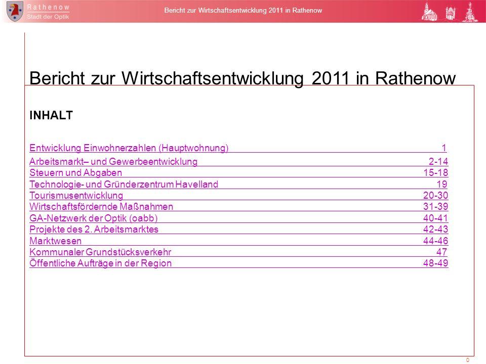 0 Bericht zur Wirtschaftsentwicklung 2011 in Rathenow INHALT Entwicklung Einwohnerzahlen (Hauptwohnung) 1 Arbeitsmarkt– und Gewerbeentwicklung 2-14 St