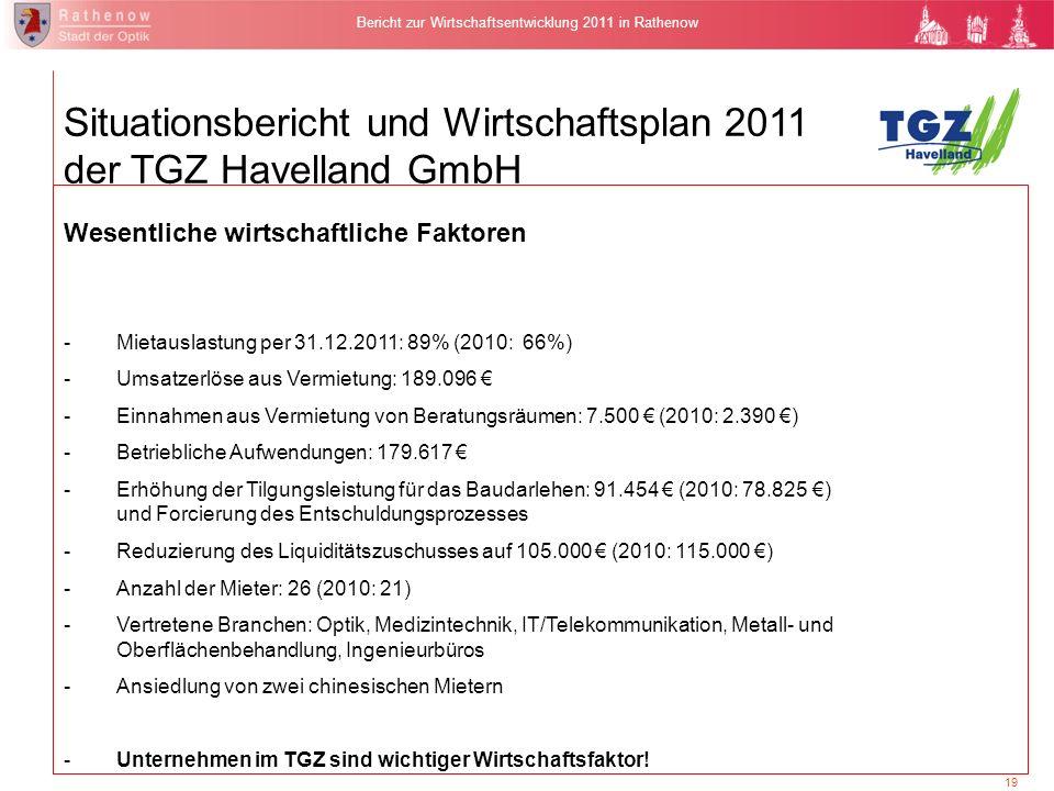 19 Bericht zur Wirtschaftsentwicklung 2011 in Rathenow Situationsbericht und Wirtschaftsplan 2011 der TGZ Havelland GmbH Wesentliche wirtschaftliche F