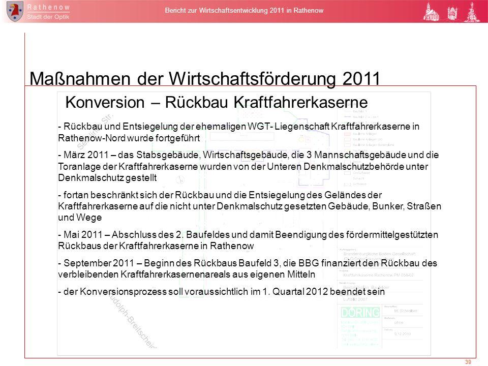 39 Bericht zur Wirtschaftsentwicklung 2011 in Rathenow Maßnahmen der Wirtschaftsförderung 2011 Konversion – Rückbau Kraftfahrerkaserne Fortsetzung des