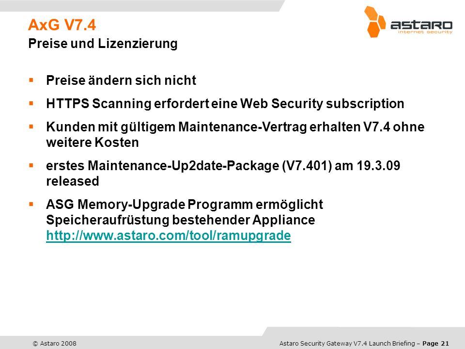 Astaro Overview – Page 21© Astaro 2008Astaro Security Gateway V7.4 Launch Briefing – Page 21 AxG V7.4 Preise und Lizenzierung Preise ändern sich nicht