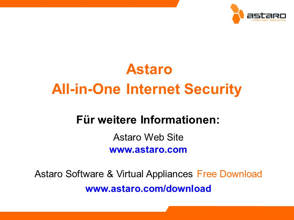 Astaro All-in-One Internet Security Für weitere Informationen: Astaro Web Site Astaro Software & Virtual Appliances Free Download www.astaro.com/downl