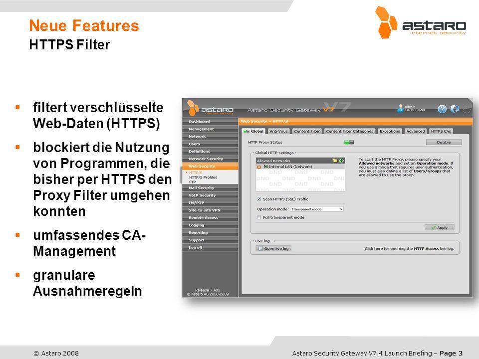 Astaro Overview – Page 4© Astaro 2008Astaro Security Gateway V7.4 Launch Briefing – Page 4 Neue Features HTTPS Filter der HTTPS Proxy arbeitet nach der Art Man in the middle HTTPS Request HTTPS Response incl.