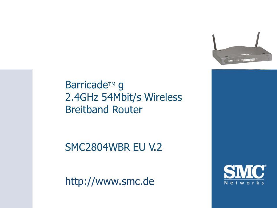 SMC2804WBR Zielgruppe: Klein- und Mittelständische Unternehmen, Heimanwender Nutzen für den Kunden: Gleichzeitiger Internetzugang für mehrerer Netzwerk- Teilnehmer mit nur einer öffentlichen WAN IP-Adresse Unterstützt sowohl 10/100 Mbit/s LAN-Verbindungen per Kabel als auch 54 Mbit/s Funk-LAN-Verbindungen 100% abwärtskompatibel zu Produkten nach IEEE 802.11b