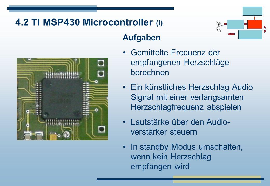 4.2 TI MSP430 Microcontroller (I) Aufgaben Gemittelte Frequenz der empfangenen Herzschläge berechnen Ein künstliches Herzschlag Audio Signal mit einer