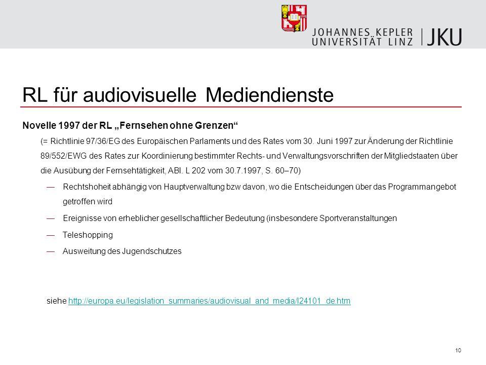 10 RL für audiovisuelle Mediendienste Novelle 1997 der RL Fernsehen ohne Grenzen (= Richtlinie 97/36/EG des Europäischen Parlaments und des Rates vom