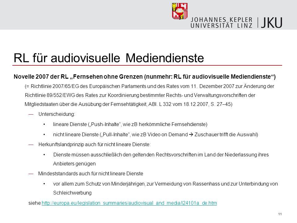 11 RL für audiovisuelle Mediendienste Novelle 2007 der RL Fernsehen ohne Grenzen (nunmehr: RL für audiovisuelle Mediendienste) (= Richtlinie 2007/65/EG des Europäischen Parlaments und des Rates vom 11.