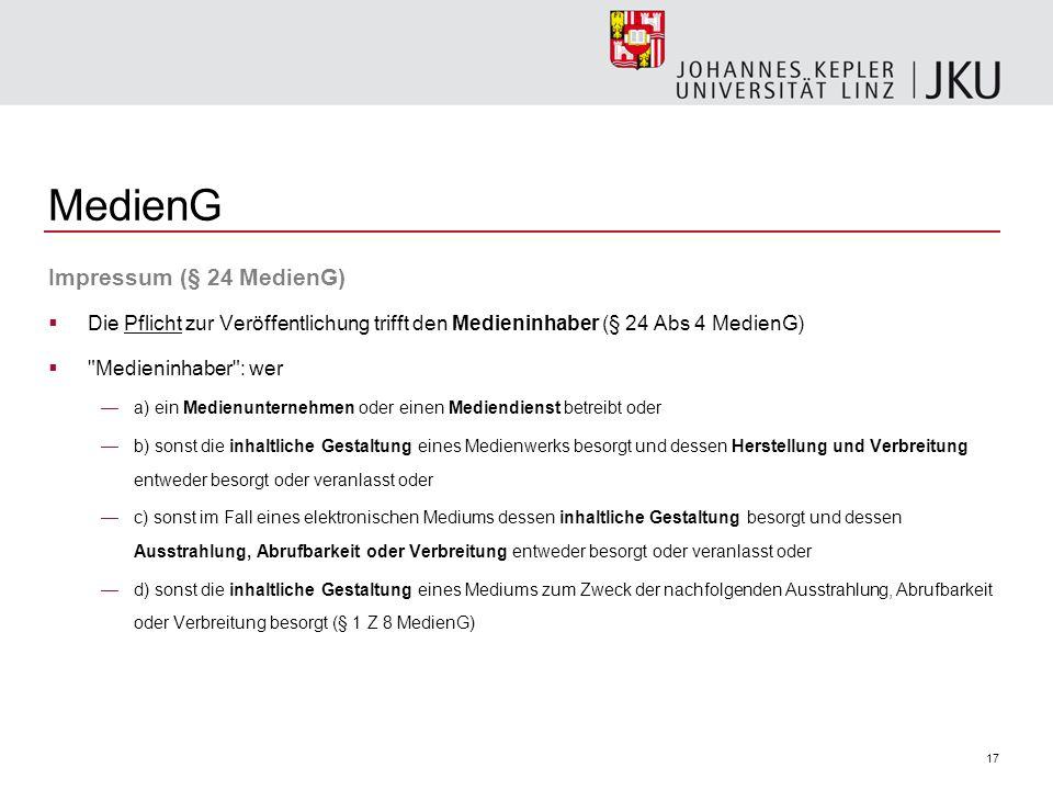 17 MedienG Impressum (§ 24 MedienG) Die Pflicht zur Veröffentlichung trifft den Medieninhaber (§ 24 Abs 4 MedienG)