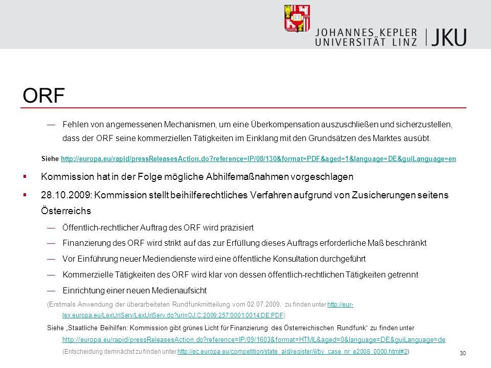 30 ORF Fehlen von angemessenen Mechanismen, um eine Überkompensation auszuschließen und sicherzustellen, dass der ORF seine kommerziellen Tätigkeiten im Einklang mit den Grundsätzen des Marktes ausübt.