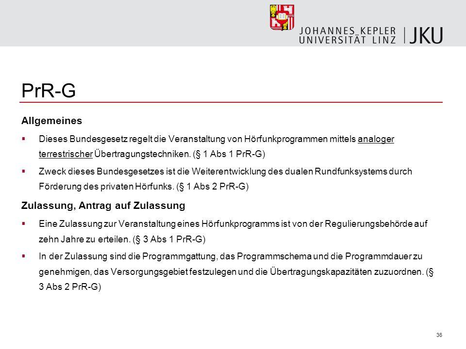 36 PrR-G Allgemeines Dieses Bundesgesetz regelt die Veranstaltung von Hörfunkprogrammen mittels analoger terrestrischer Übertragungstechniken. (§ 1 Ab